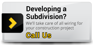 Developing a Subdivision? - We'll take care of all wiring for your construction project - Call Us