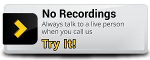 No Recordings - Always talk to a live person when you call us - Try It!